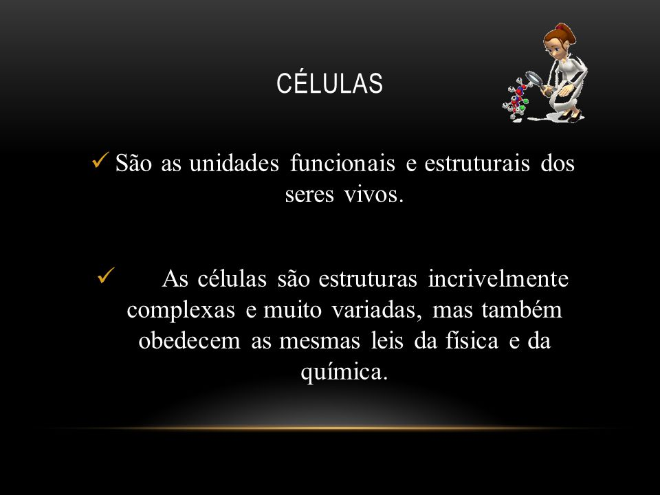CÉLULAS São as unidades funcionais e estruturais dos seres vivos. As células são estruturas incrivelmente complexas e muito variadas, mas também obede