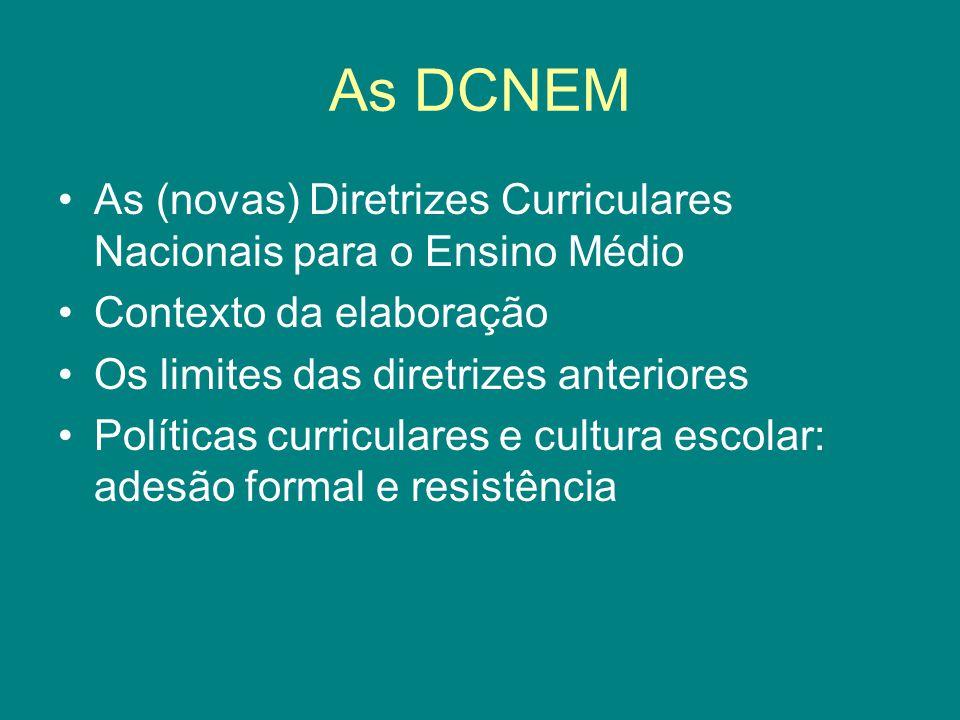 As DCNEM As (novas) Diretrizes Curriculares Nacionais para o Ensino Médio Contexto da elaboração Os limites das diretrizes anteriores Políticas curriculares e cultura escolar: adesão formal e resistência