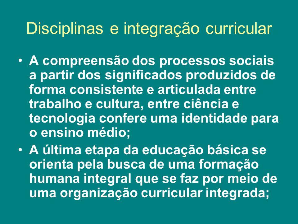Disciplinas e integração curricular A compreensão dos processos sociais a partir dos significados produzidos de forma consistente e articulada entre t