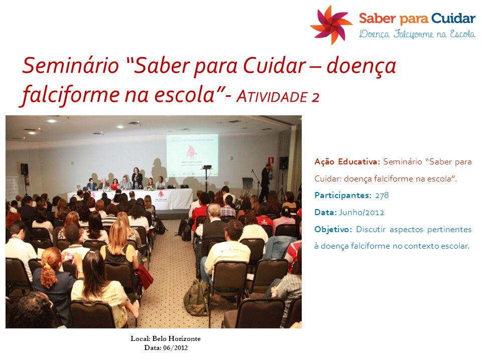 """Ação Educativa: Seminário """"Saber para Cuidar: doença falciforme na escola"""". Participantes: 278 Data: Junho/2012 Objetivo: Discutir aspectos pertinente"""