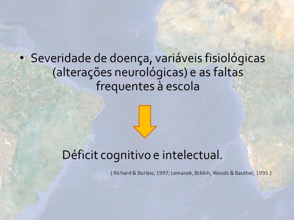 Severidade de doença, variáveis fisiológicas (alterações neurológicas) e as faltas frequentes à escola Déficit cognitivo e intelectual. ( Richard & Bu