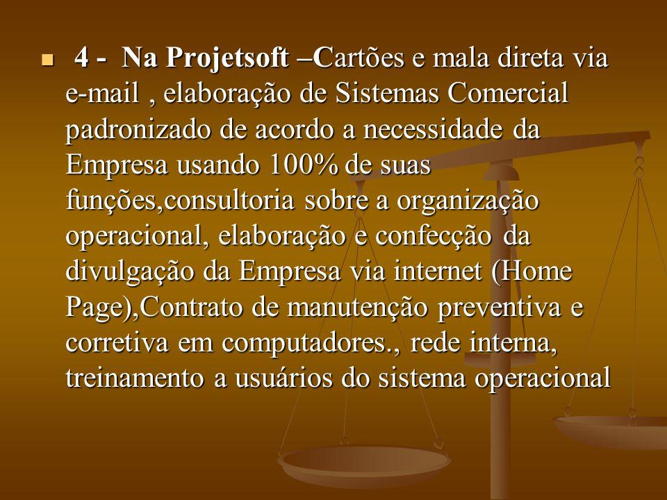 4 - Na Projetsoft –Cartões e mala direta via e-mail, elaboração de Sistemas Comercial padronizado de acordo a necessidade da Empresa usando 100% de su