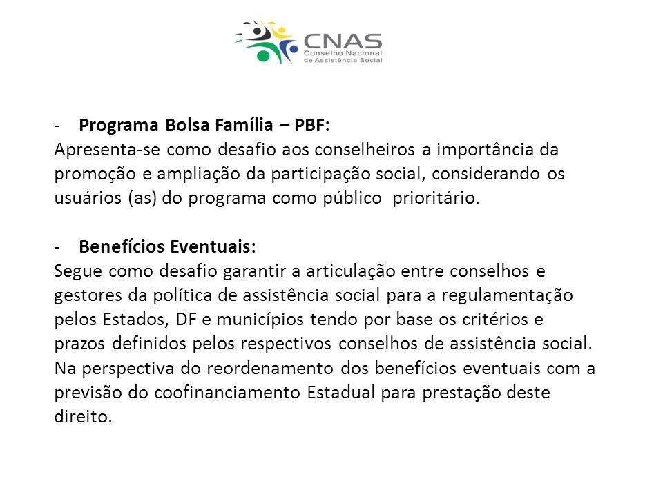-Programa Bolsa Família – PBF: Apresenta-se como desafio aos conselheiros a importância da promoção e ampliação da participação social, considerando os usuários (as) do programa como público prioritário.