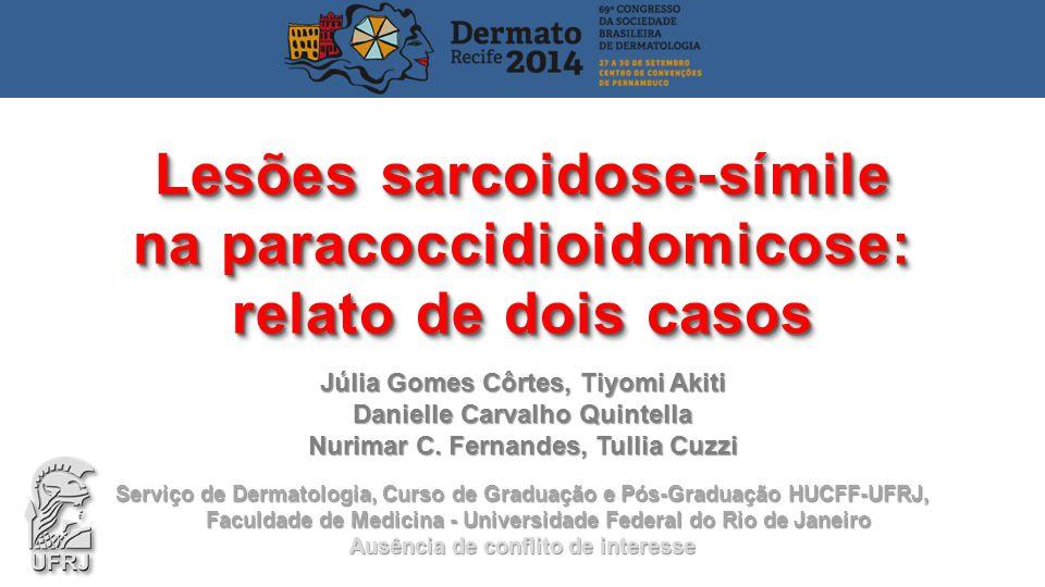 Júlia Gomes Côrtes, Tiyomi Akiti Danielle Carvalho Quintella Nurimar C. Fernandes, Tullia Cuzzi Lesões sarcoidose-símile na paracoccidioidomicose: rel