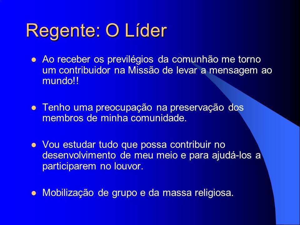 Regente: O Líder Ao receber os previlégios da comunhão me torno um contribuidor na Missão de levar a mensagem ao mundo!! Tenho uma preocupação na pres