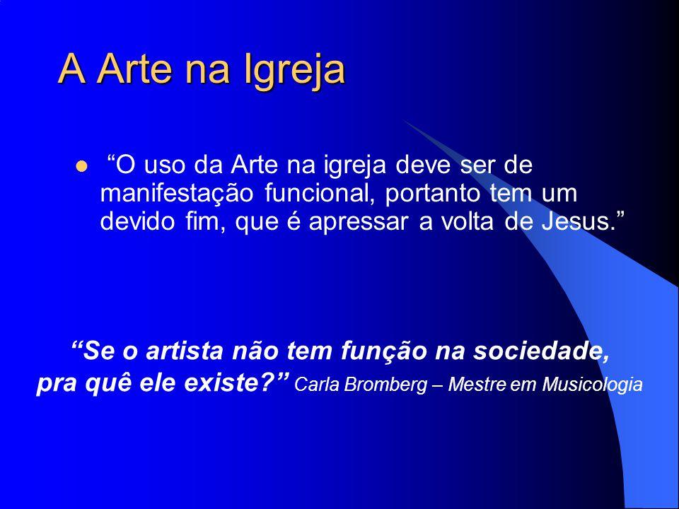 """A Arte na Igreja """"O uso da Arte na igreja deve ser de manifestação funcional, portanto tem um devido fim, que é apressar a volta de Jesus."""" """"Se o arti"""