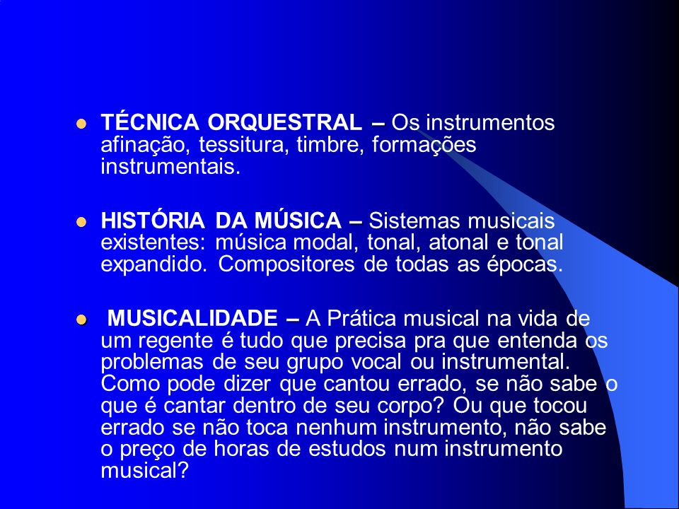 – TÉCNICA ORQUESTRAL – Os instrumentos afinação, tessitura, timbre, formações instrumentais. – HISTÓRIA DA MÚSICA – Sistemas musicais existentes: músi