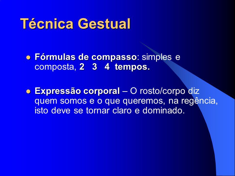 Técnica Gestual Fórmulas de compasso 2 3 4 tempos. Fórmulas de compasso: simples e composta, 2 3 4 tempos. Expressão corporal Expressão corporal – O r