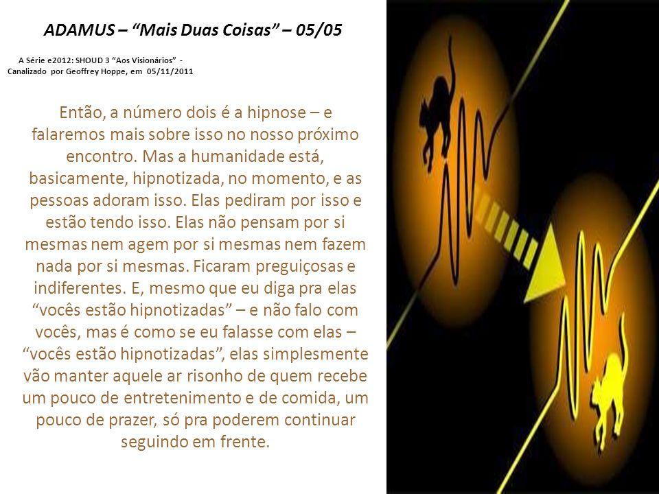 """ADAMUS – """"Mais Duas Coisas"""" – 04/05 A Série e2012: SHOUD 3 """"Aos Visionários"""" - Canalizado por Geoffrey Hoppe, em 05/11/2011 É isso que está acontecend"""