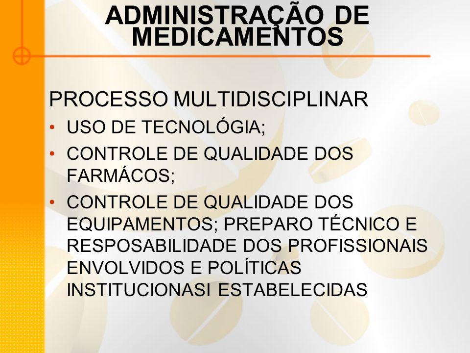 ADMINISTRAÇÃO DE MEDICAMENTOS PROCESSO MULTIDISCIPLINAR USO DE TECNOLÓGIA; CONTROLE DE QUALIDADE DOS FARMÁCOS; CONTROLE DE QUALIDADE DOS EQUIPAMENTOS; PREPARO TÉCNICO E RESPOSABILIDADE DOS PROFISSIONAIS ENVOLVIDOS E POLÍTICAS INSTITUCIONASI ESTABELECIDAS