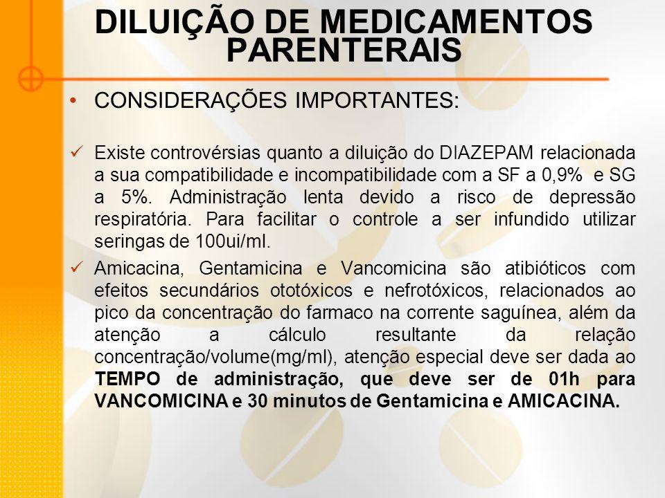 DILUIÇÃO DE MEDICAMENTOS PARENTERAIS CONSIDERAÇÕES IMPORTANTES: Existe controvérsias quanto a diluição do DIAZEPAM relacionada a sua compatibilidade e incompatibilidade com a SF a 0,9% e SG a 5%.