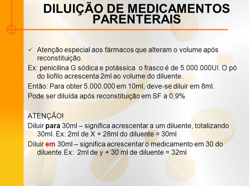 DILUIÇÃO DE MEDICAMENTOS PARENTERAIS Atenção especial aos fármacos que alteram o volume após reconstituição.