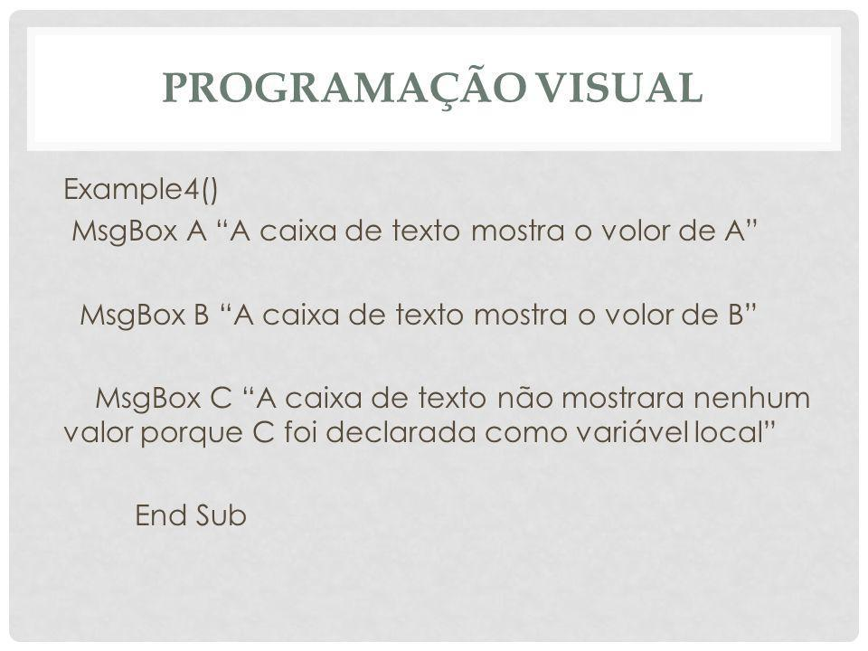 "PROGRAMAÇÃO VISUAL Example4() MsgBox A ""A caixa de texto mostra o volor de A"" MsgBox B ""A caixa de texto mostra o volor de B"" MsgBox C ""A caixa de tex"