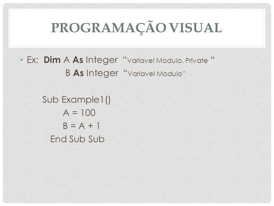 """PROGRAMAÇÃO VISUAL Ex: Dim A As Integer """" Variavel Modulo. Private """" B As Integer """" Variavel Modulo"""" Sub Example1() A = 100 B = A + 1 End Sub Sub"""