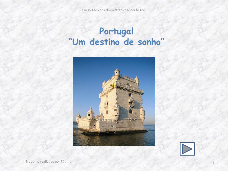 Portugal Um destino de sonho Curso Técnico administrativo Módulo 652 1 Trabalho realizado por Fátima