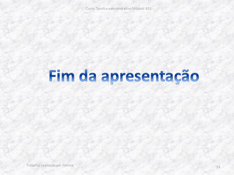 Curso Técnico administrativo Módulo 652 Trabalho realizado por Fátima 14