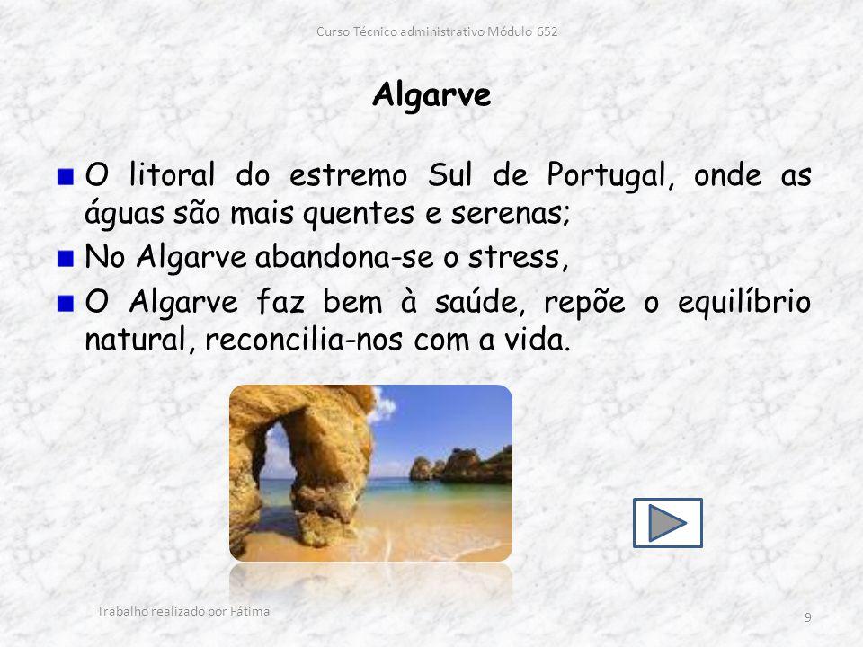 Algarve O litoral do estremo Sul de Portugal, onde as águas são mais quentes e serenas; No Algarve abandona-se o stress, O Algarve faz bem à saúde, repõe o equilíbrio natural, reconcilia-nos com a vida.