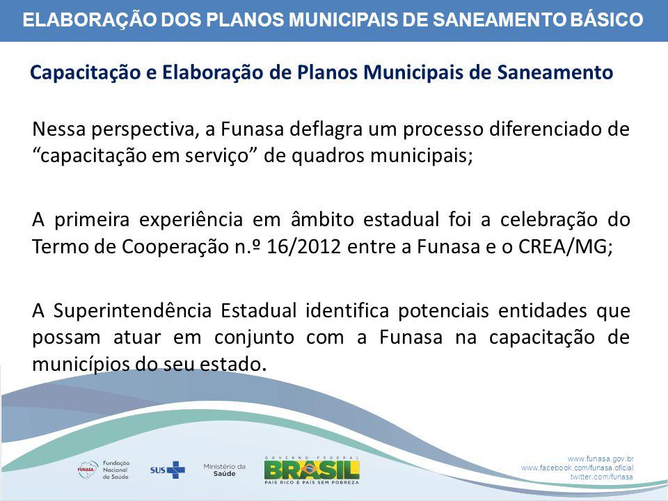 www.funasa.gov.br www.facebook.com/funasa.oficial twitter.com/funasa ELABORAÇÃO DOS PLANOS MUNICIPAIS DE SANEAMENTO BÁSICO Nessa perspectiva, a Funasa