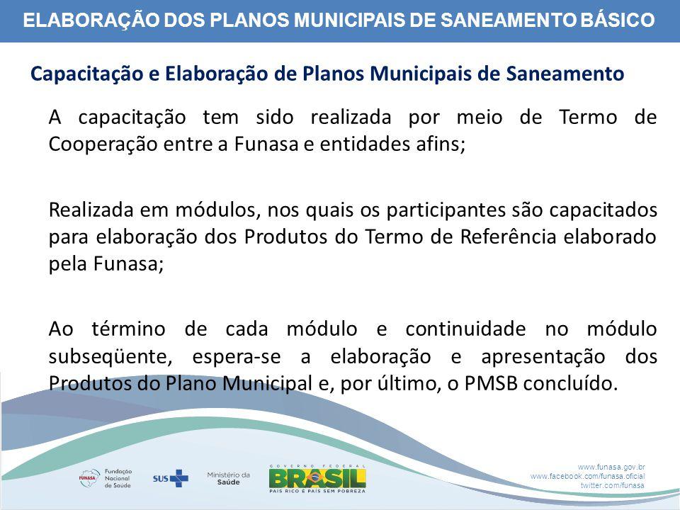 www.funasa.gov.br www.facebook.com/funasa.oficial twitter.com/funasa ELABORAÇÃO DOS PLANOS MUNICIPAIS DE SANEAMENTO BÁSICO A capacitação tem sido real