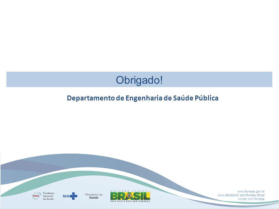 www.funasa.gov.br www.facebook.com/funasa.oficial twitter.com/funasa Obrigado! Departamento de Engenharia de Saúde Pública