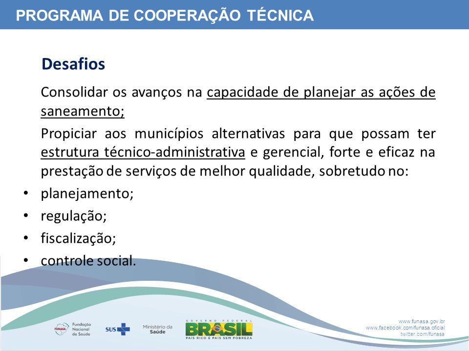 www.funasa.gov.br www.facebook.com/funasa.oficial twitter.com/funasa Consolidar os avanços na capacidade de planejar as ações de saneamento; Propiciar