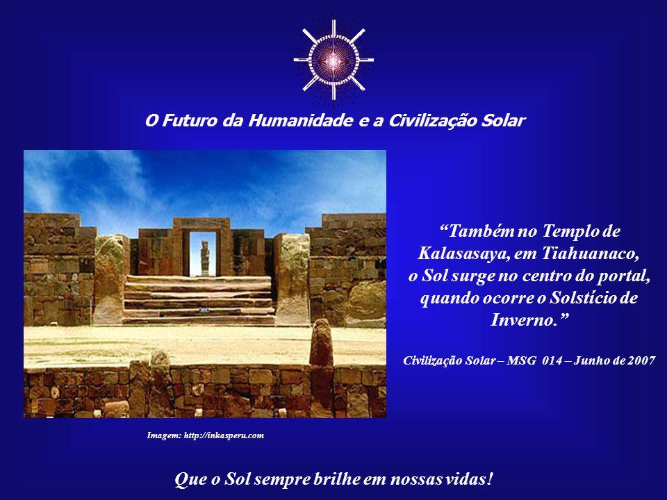 """☼ O Futuro da Humanidade e a Civilização Solar Que o Sol sempre brilhe em nossas vidas! """"Mas há séculos atrás, foi construída uma outra porta: Porta d"""