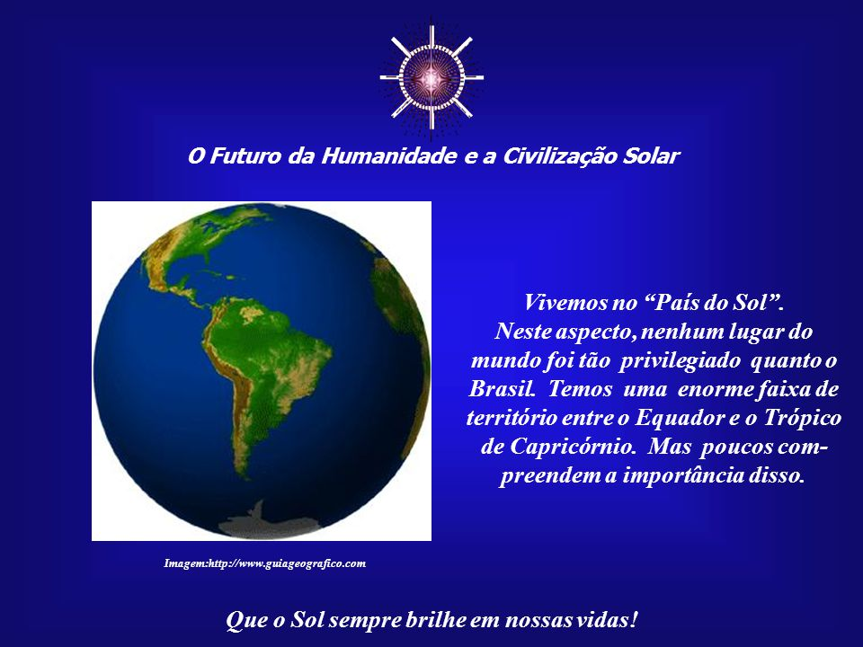 ☼ O Futuro da Humanidade e a Civilização Solar Que o Sol sempre brilhe em nossas vidas! Imagem: http://pt.wikipedia.org - Marco do Trópico de Capricor