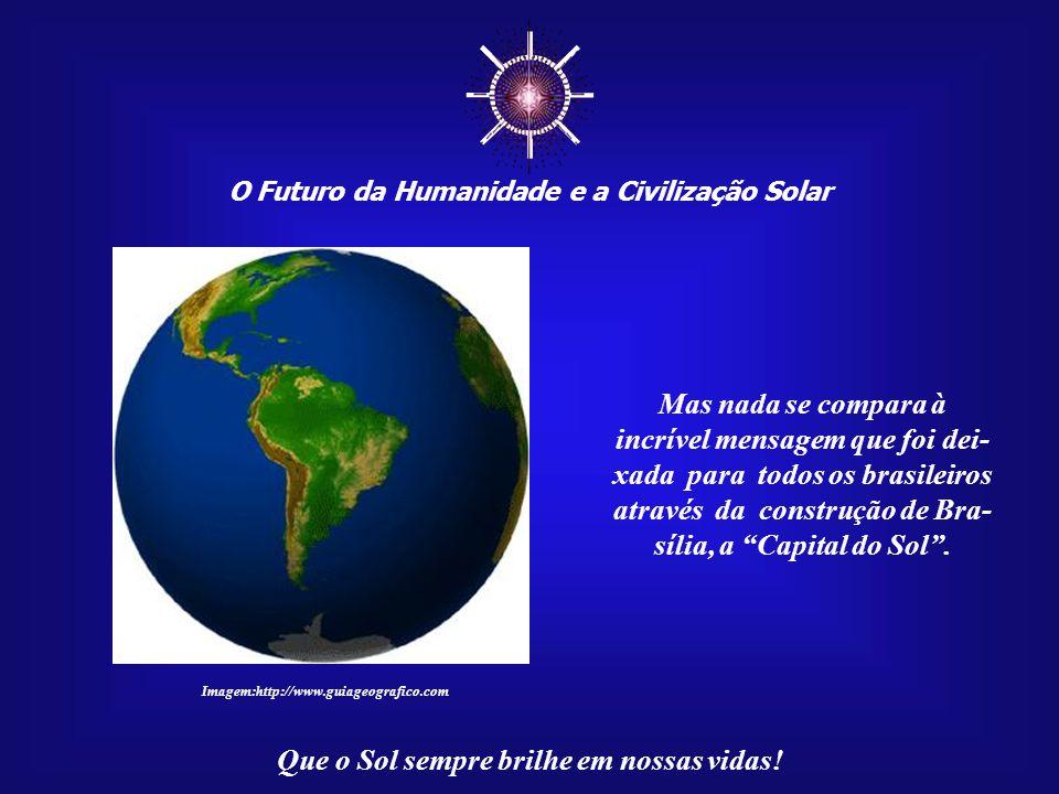 """☼ O Futuro da Humanidade e a Civilização Solar Que o Sol sempre brilhe em nossas vidas! Vivemos no """"País do Sol"""". Neste aspecto, nenhum lugar do mundo"""