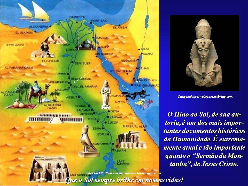 Que o Sol sempre brilhe em nossas vidas! Imagem:http://www.msmacom.com.br/maconaria_ms Três mil anos já se passaram desde que o Fa-raó Akhenaton deixo