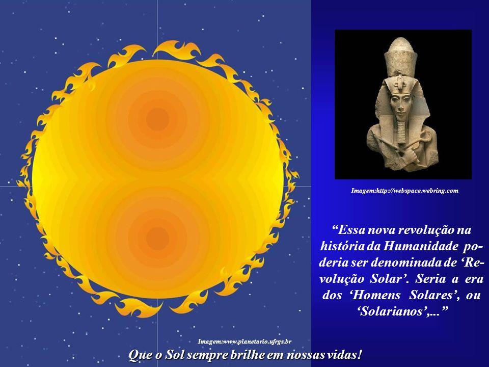 Que o Sol sempre brilhe em nossas vidas! Imagem:http://www.msmacom.com.br/maconaria_ms Essa misteriosa missão estaria relacionada ao mo- mento planetá