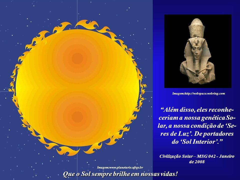 """Imagem:http://webspace.webring.com Que o Sol sempre brilhe em nossas vidas! Imagem:www.planetario.ufrgs.br """"...daqueles que desco- brirem que a verdad"""