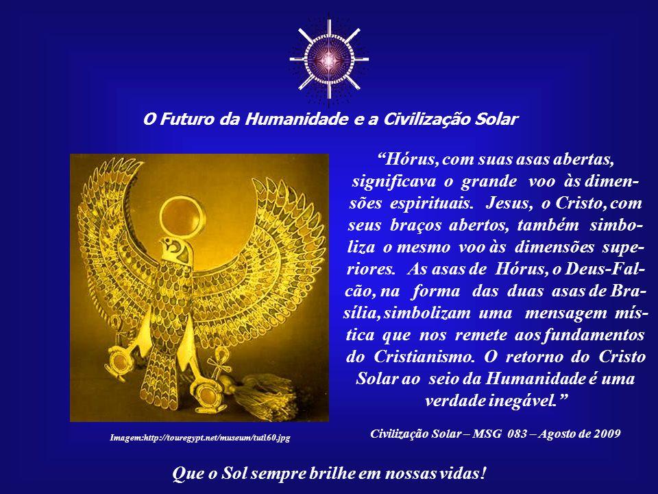☼ O Futuro da Humanidade e a Civilização Solar Que o Sol sempre brilhe em nossas vidas! Imagem:http://www.zonu.com Imagem:http://touregypt.net/museum/