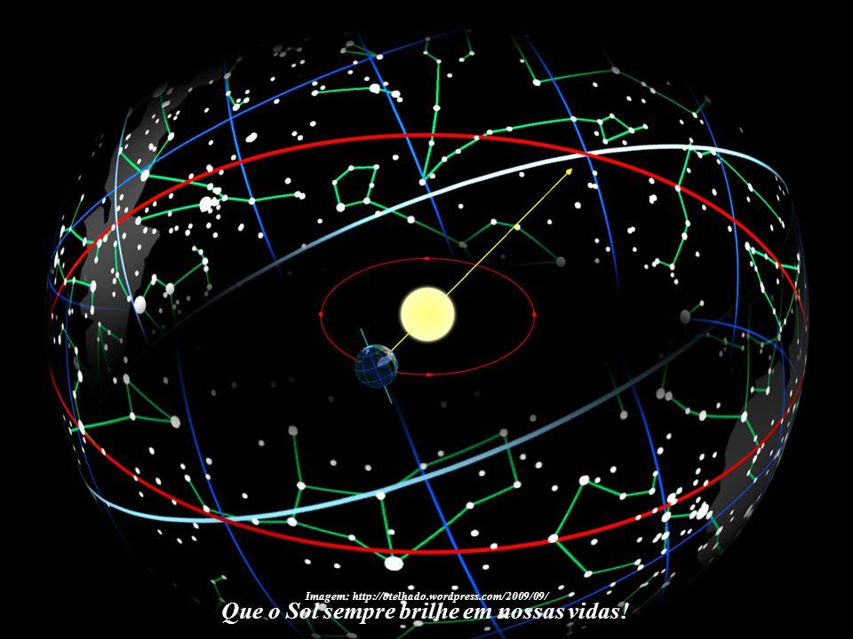 Imagem:http://www.espaco-do-ceu.com.br Que o Sol sempre brilhe em nossas vidas!