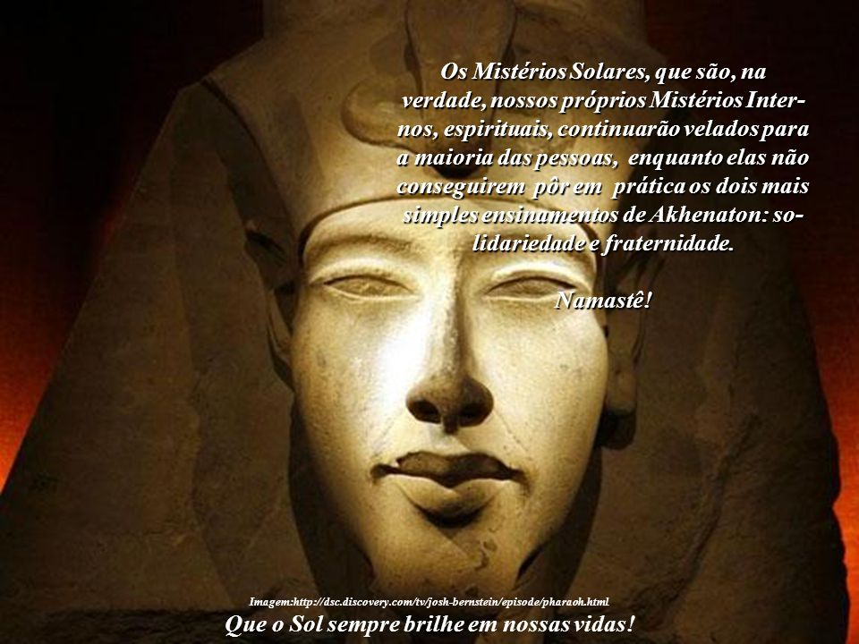 O Faraó Akhenaton sabia dos dons espirituais intrínsecos a cada ser humano. Mas também sabia que, antes de abrir os veús que separavam a Humanidade do