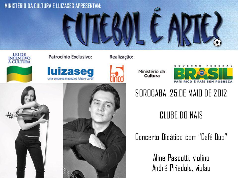 SOROCABA, 25 DE MAIO DE 2012 CLUBE DO NAIS Concerto Didático com Café Duo Aline Pascutti, violino André Priedols, violão