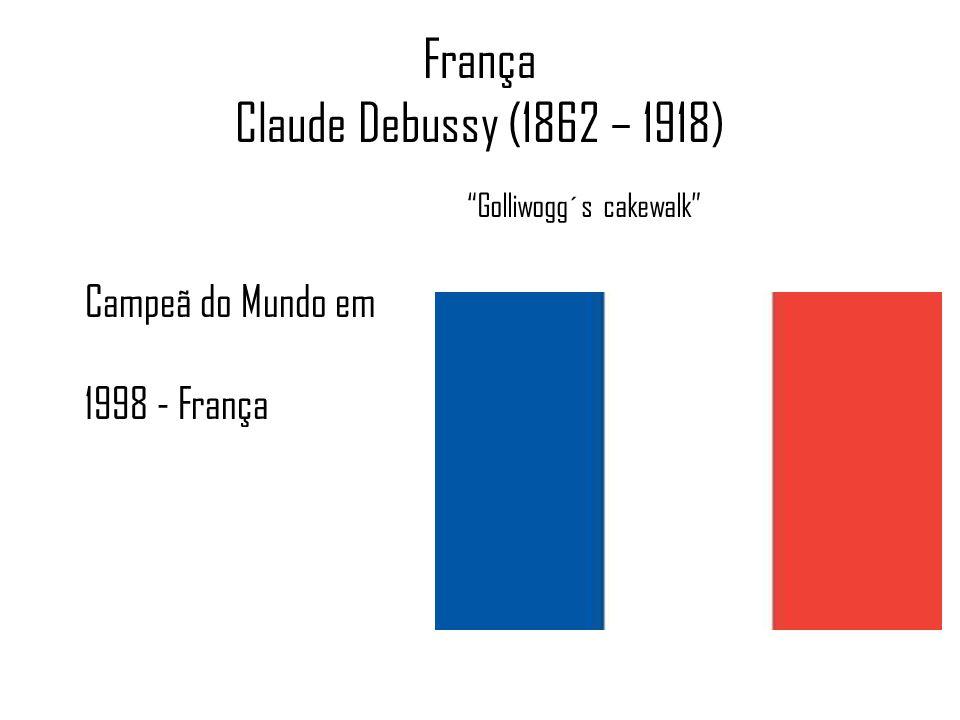 França Claude Debussy (1862 – 1918) Golliwogg´s cakewalk Campeã do Mundo em 1998 - França