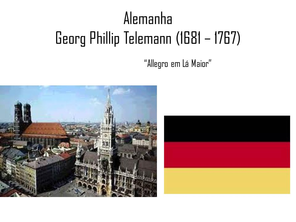Alemanha Georg Phillip Telemann (1681 – 1767) Allegro em Lá Maior