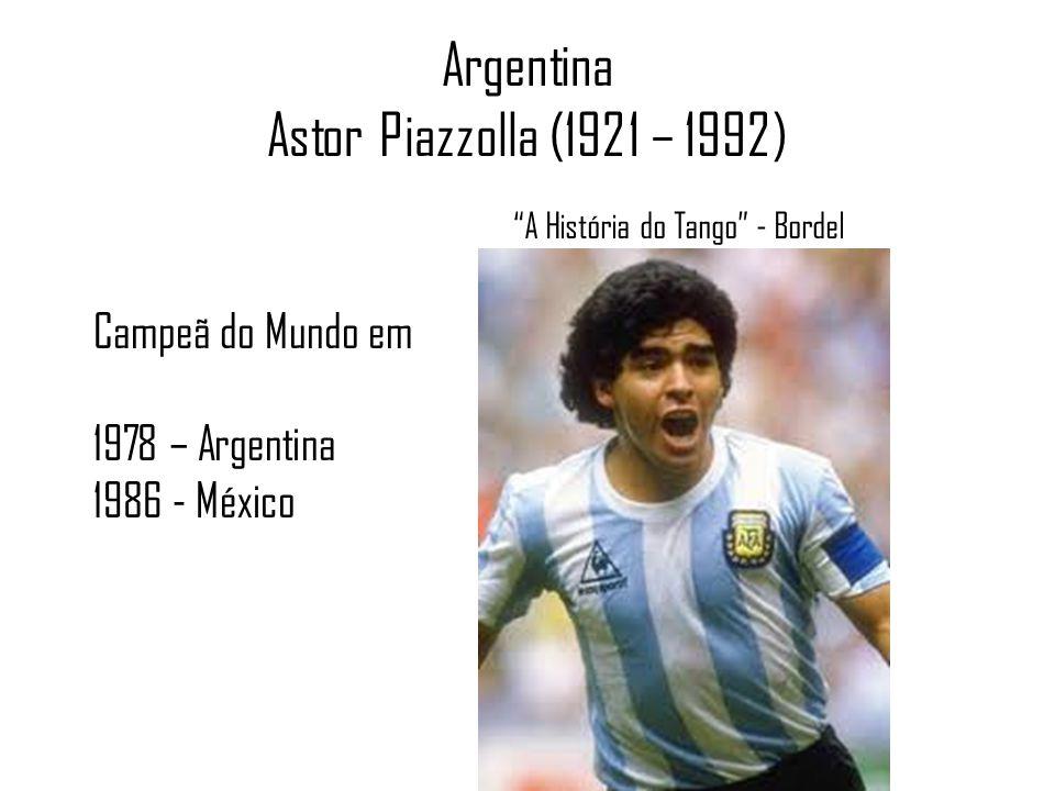 Argentina Astor Piazzolla (1921 – 1992) A História do Tango - Bordel Campeã do Mundo em 1978 – Argentina 1986 - México