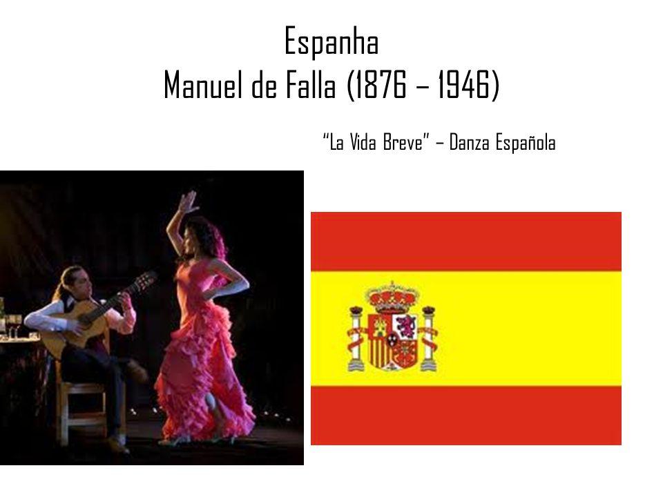 Espanha Manuel de Falla (1876 – 1946) La Vida Breve – Danza Española
