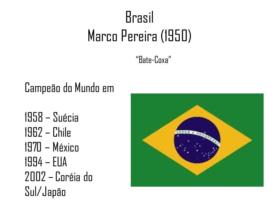 Brasil Marco Pereira (1950) Bate-Coxa Campeão do Mundo em 1958 – Suécia 1962 – Chile 1970 – México 1994 – EUA 2002 – Coréia do Sul/Japão
