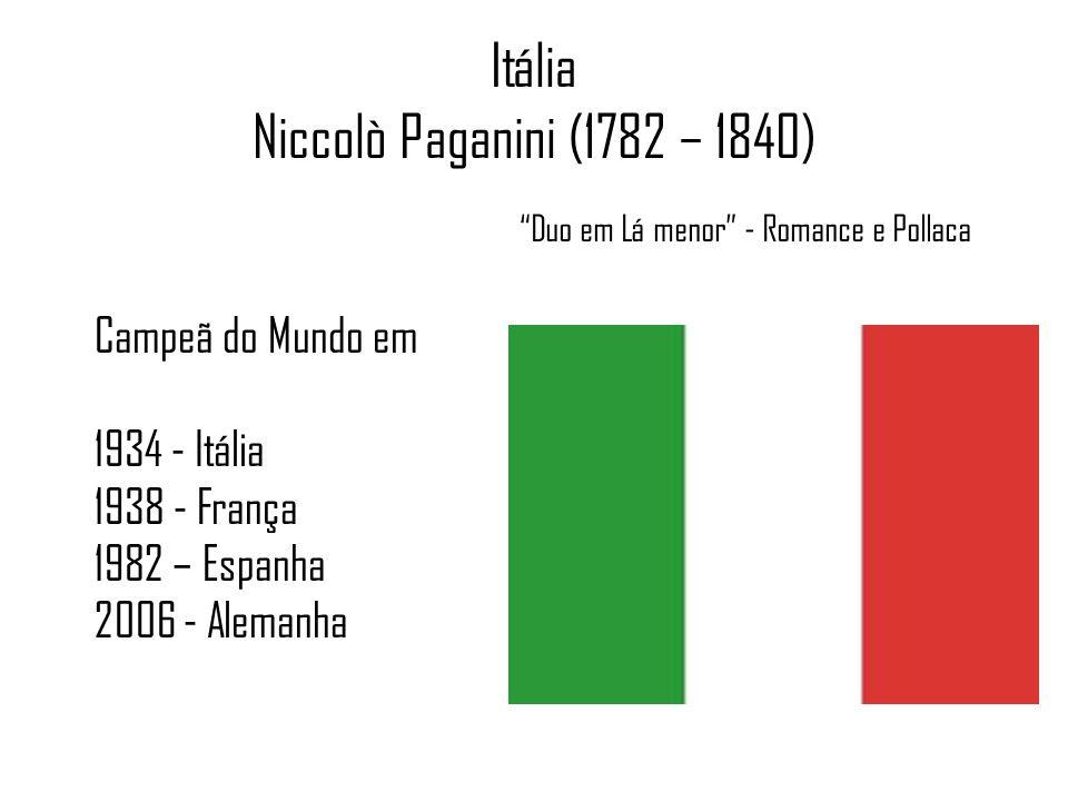 Itália Niccolò Paganini (1782 – 1840) Duo em Lá menor - Romance e Pollaca Campeã do Mundo em 1934 - Itália 1938 - França 1982 – Espanha 2006 - Alemanha