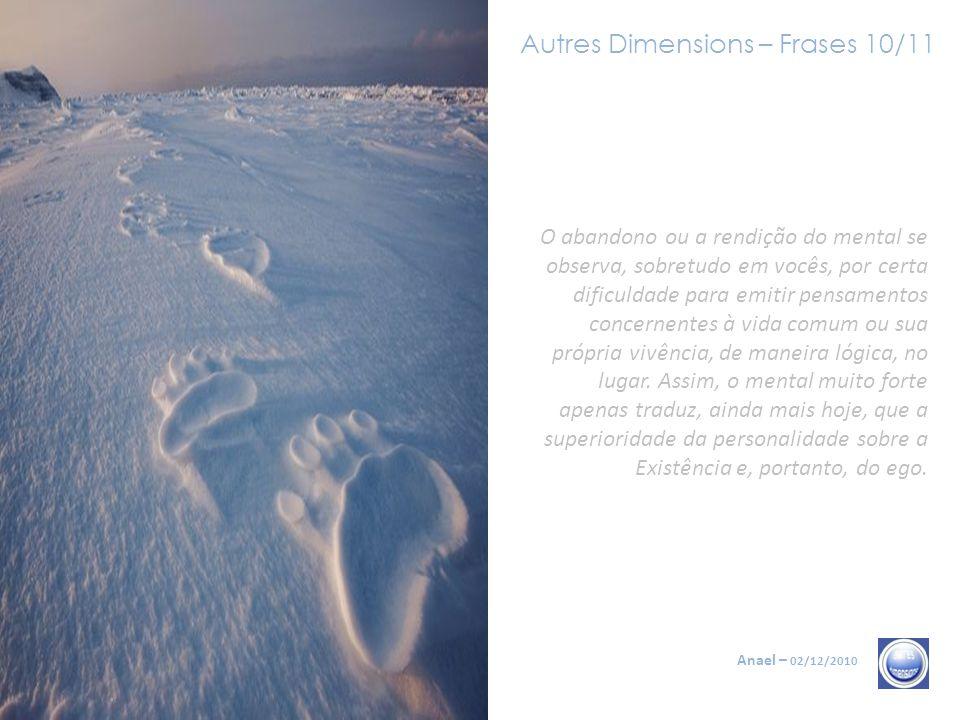 Autres Dimensions – Frases 09/11 Anael – 02/12/2010 A redenção, como vocês sabem, apenas é possível pela Crucificação do ego, ou dissolução do ego. Ma