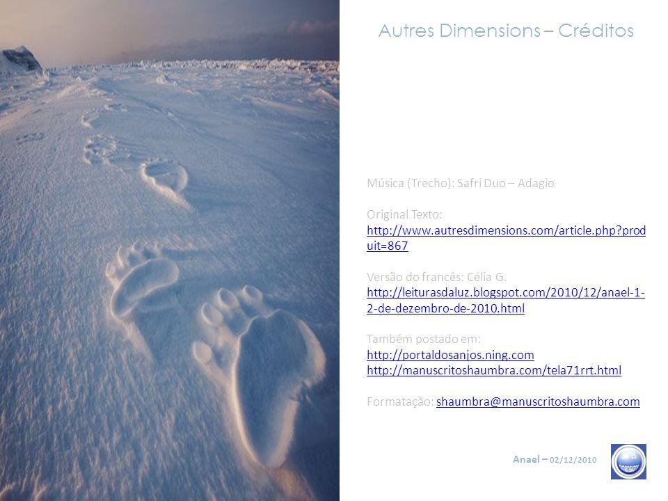 Autres Dimensions – Frases 11/11 Anael – 02/12/2010 É chamado também o tempo zero, o momento em que o tempo pára para penetrar as três dimensões do te