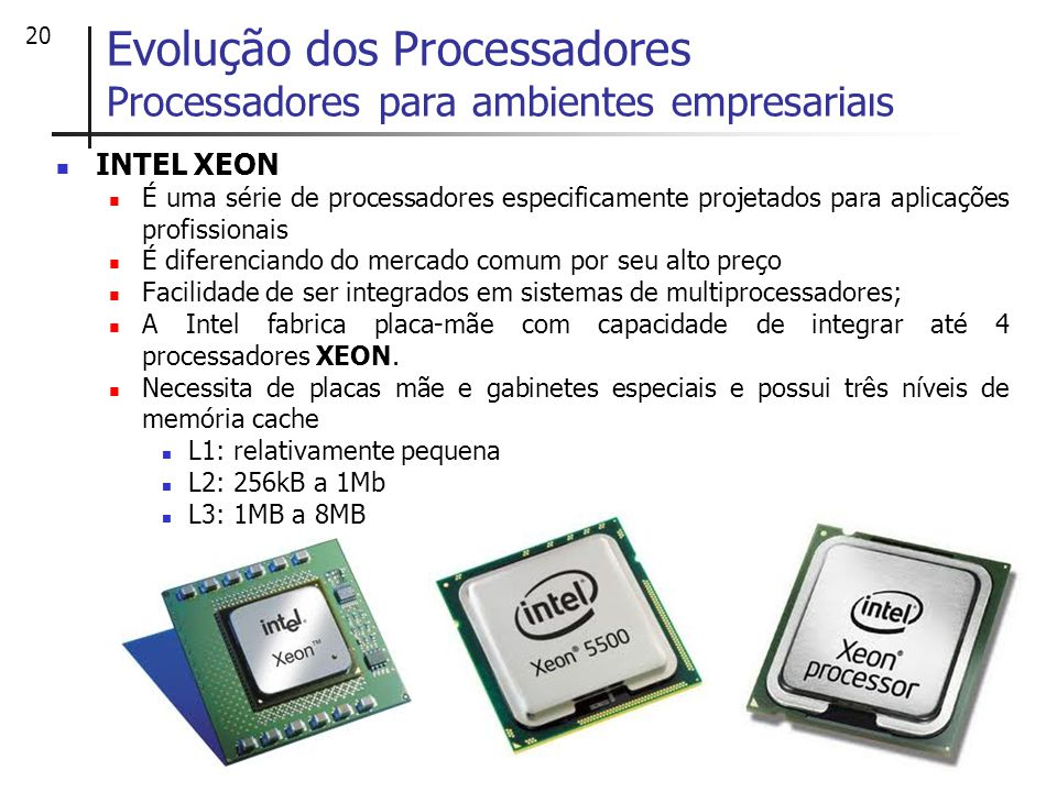 20 INTEL XEON É uma série de processadores especificamente projetados para aplicações profissionais É diferenciando do mercado comum por seu alto preç