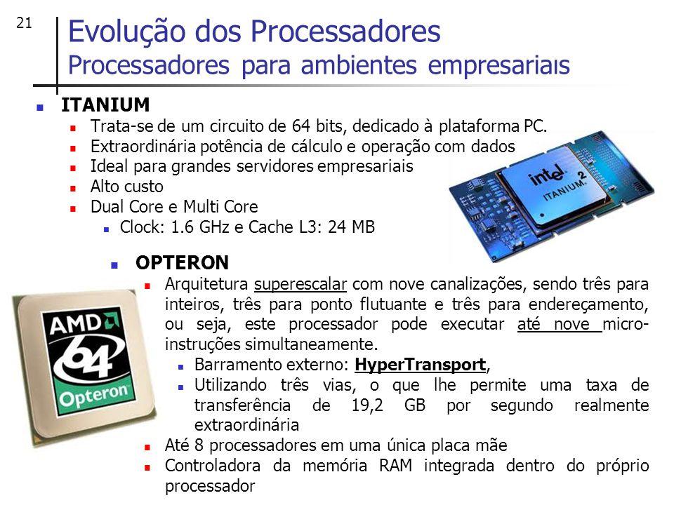 21 ITANIUM Trata-se de um circuito de 64 bits, dedicado à plataforma PC. Extraordinária potência de cálculo e operação com dados Ideal para grandes se