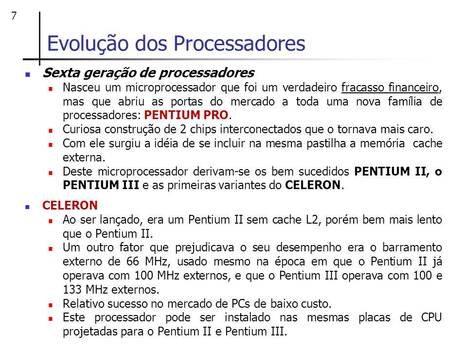 7 Evolução dos Processadores Sexta geração de processadores Nasceu um microprocessador que foi um verdadeiro fracasso financeiro, mas que abriu as por