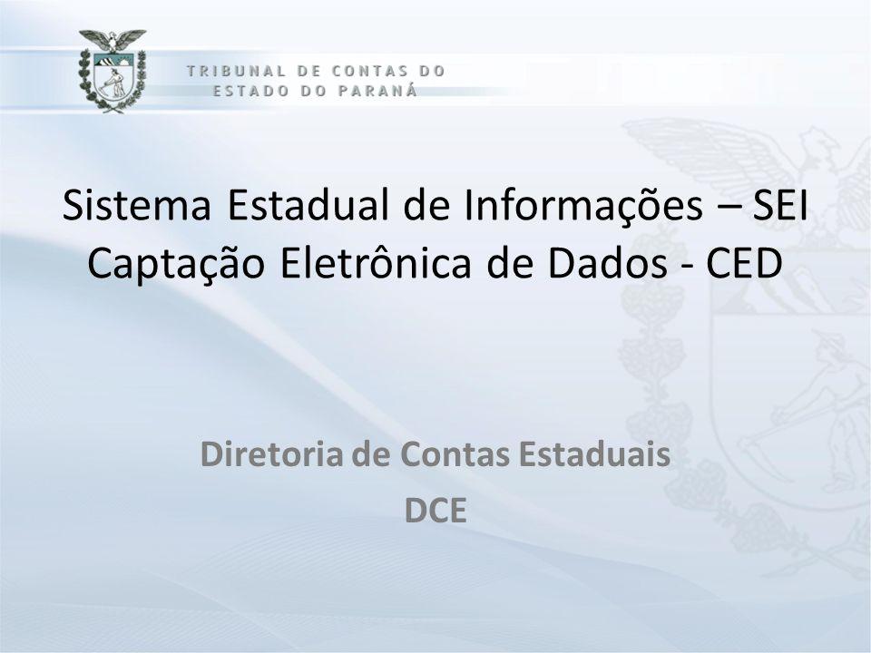 Sistema Estadual de Informações – SEI Captação Eletrônica de Dados - CED Diretoria de Contas Estaduais DCE