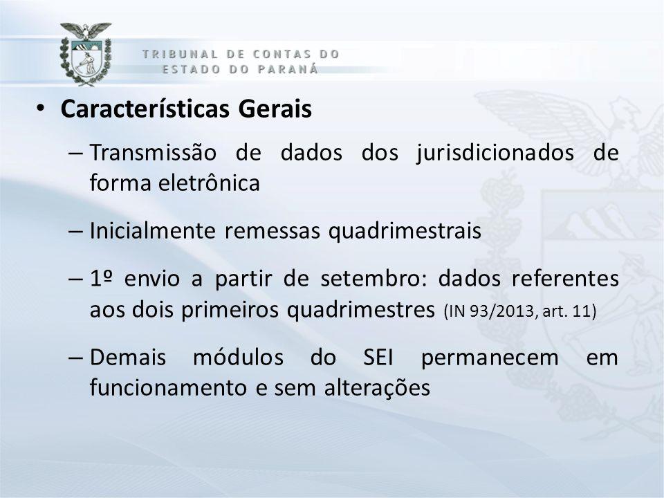 Características Gerais – Transmissão de dados dos jurisdicionados de forma eletrônica – Inicialmente remessas quadrimestrais – 1º envio a partir de se
