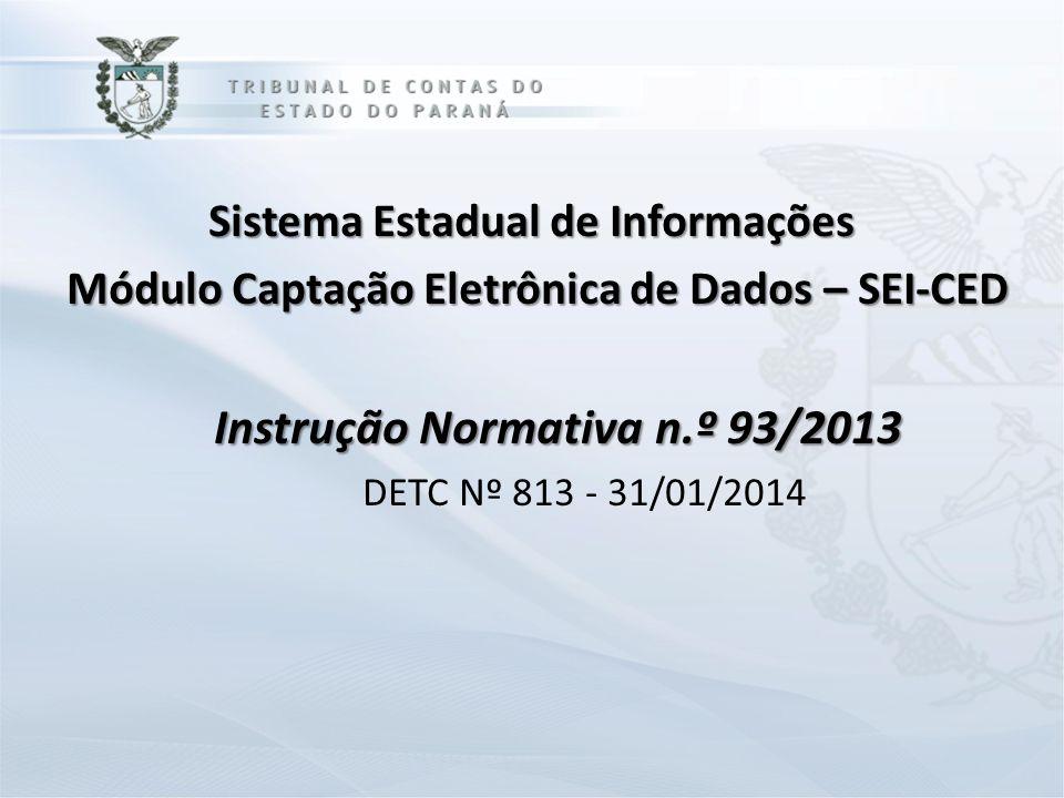 Sistema Estadual de Informações Módulo Captação Eletrônica de Dados – SEI-CED Módulo Captação Eletrônica de Dados – SEI-CED Instrução Normativa n.º 93