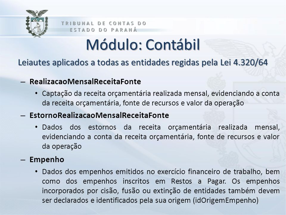 Módulo: Contábil Leiautes aplicados a todas as entidades regidas pela Lei 4.320/64 – RealizacaoMensalReceitaFonte Captação da receita orçamentária rea